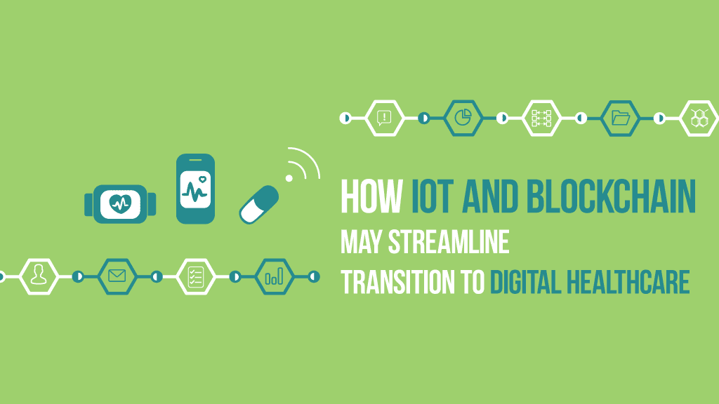 How IoT and Blockchain may streamline transition to digital healthcare