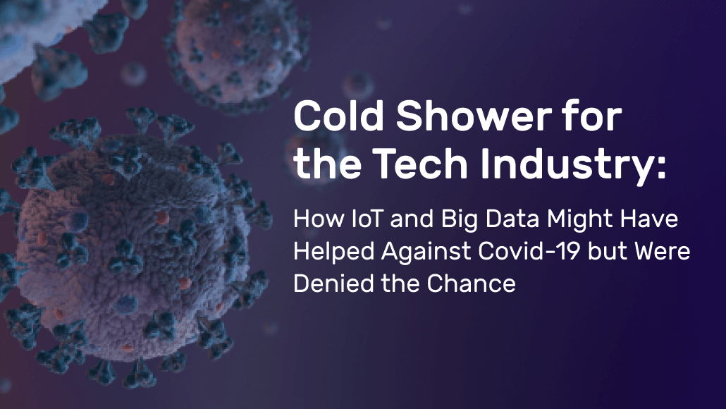 Cold shower for the tech industry: How IoT and Big Data might have helped against Covid-19 but were denied the chance