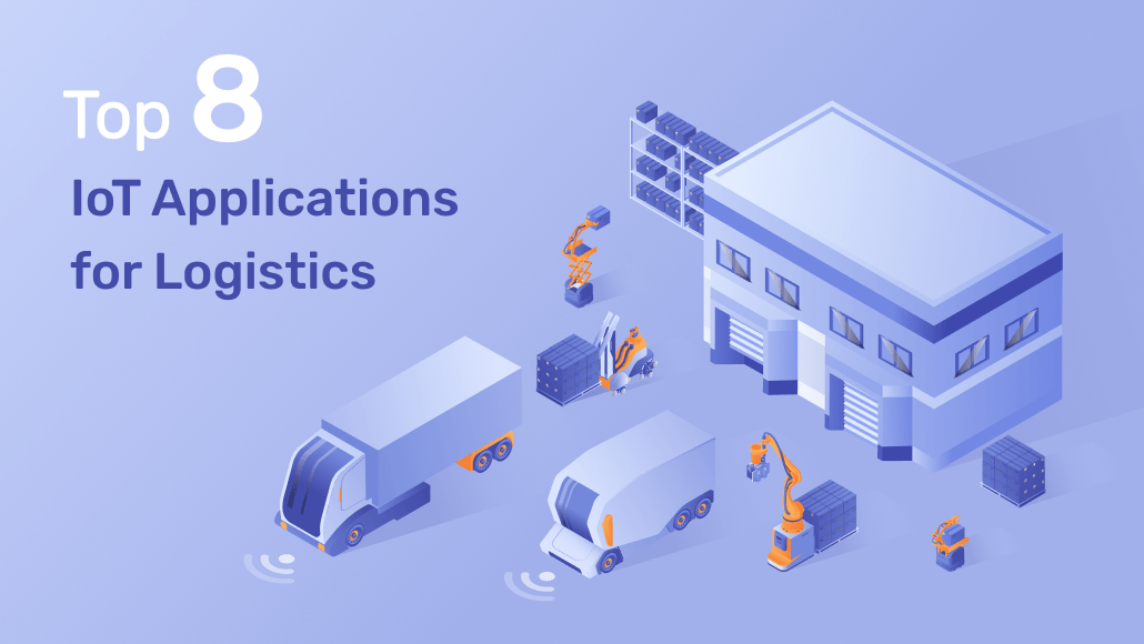 Top 8 IoT Applications for Logistics
