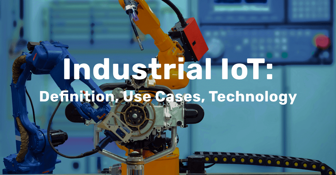 Industrial IoT: Definition, Use Cases, Technology